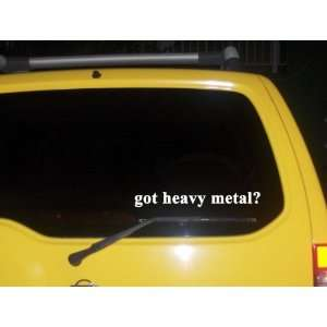got heavy metal? Funny decal sticker Brand New