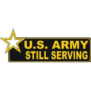 United States Army Still Serving Bumper Sticker Decal 6 6
