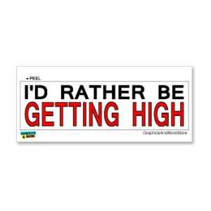 Id Rather Be Getting High   Window Bumper Laptop Sticker